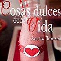 Cosas dulces de la vida – Anette Jhonson