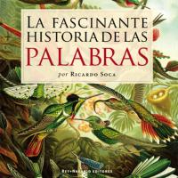 La fascinante historia de las palabras - Ricardo Soca