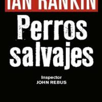 Perros salvajes – Ian Rankin