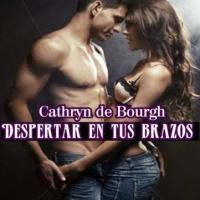 Despertar en tus brazos – Cathryn de Bourgh