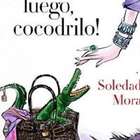 ¡Hasta luego, cocodrilo! – Soledad Mora