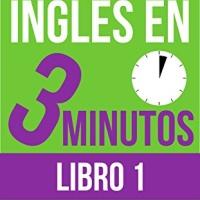 Inglés en 3 minutos - Libro 1: Inglés curso básico completo para el estudiante ocupado - Kieran Ball