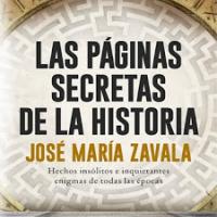 Las páginas secretas de la historia – José María Zavala