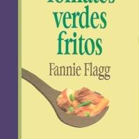 Tomates verdes fritos – Fannie Flagg